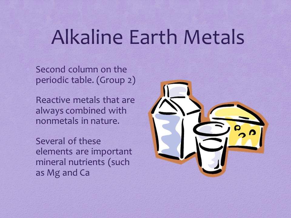 Alkaline Earth Metals Second column on the periodic table.