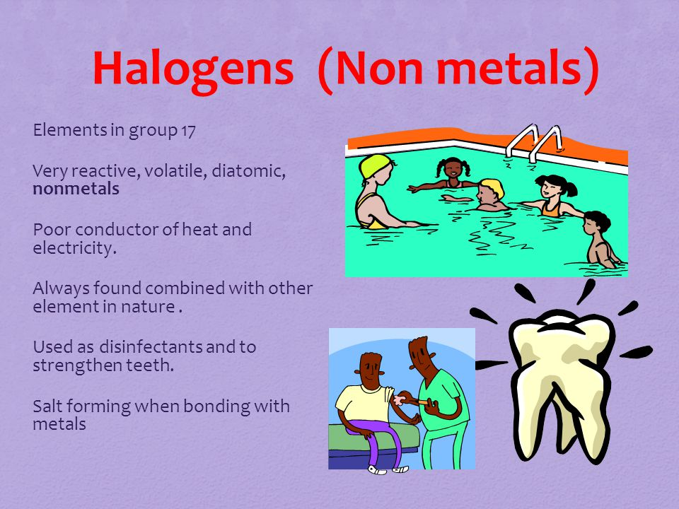 Halogens (Non metals) Elements in group 17 Very reactive, volatile, diatomic, nonmetals Poor conductor of heat and electricity.