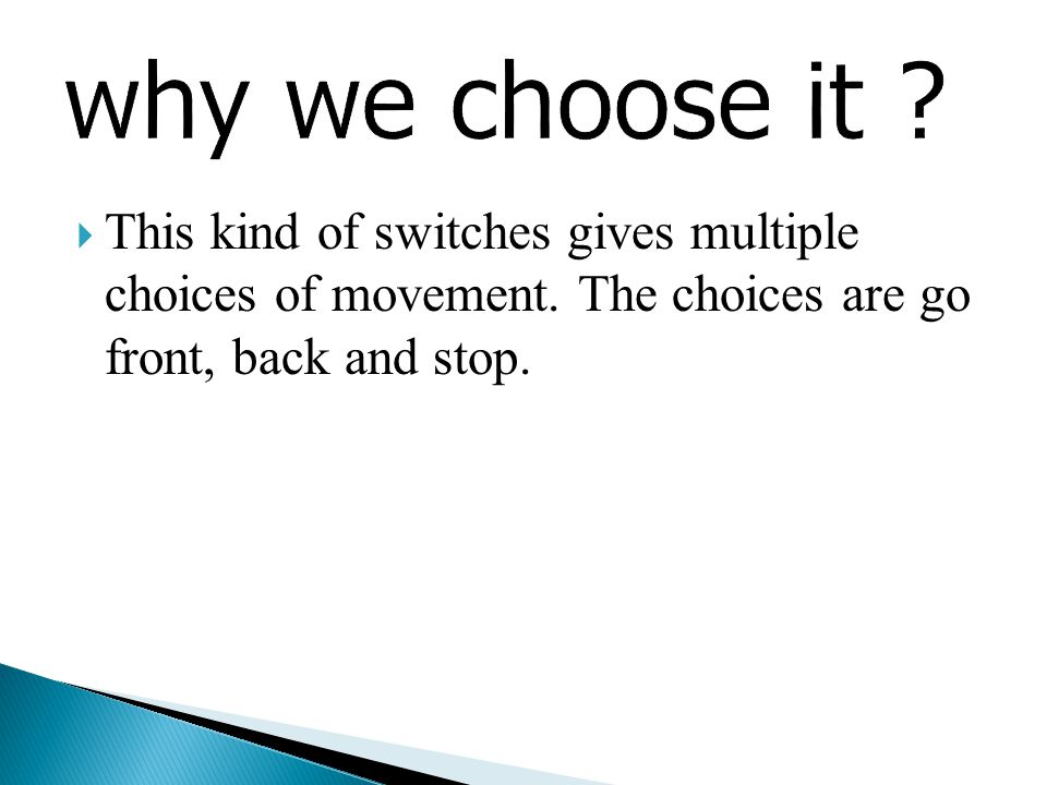  This kind of switches gives multiple choices of movement.