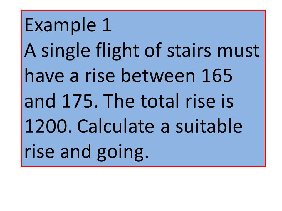 1200 To calculate the rise for each step you need to divide the total rise by a number between 164 and 172.