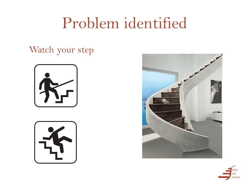 Problem identified Watch your step