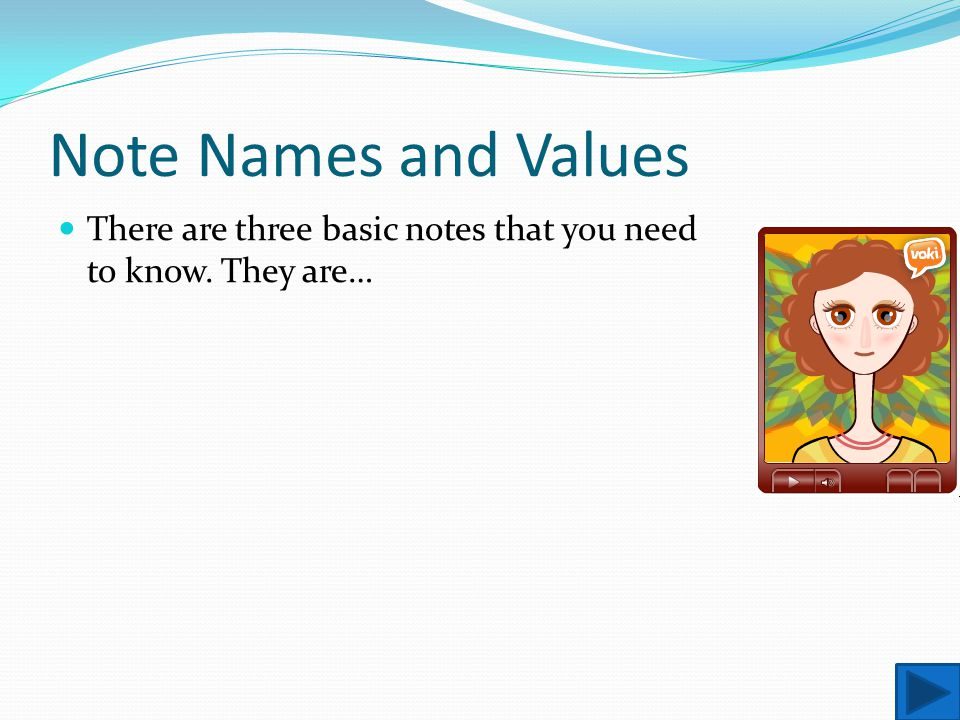 Note Names and Values There are three basic notes that you need to know. They are…