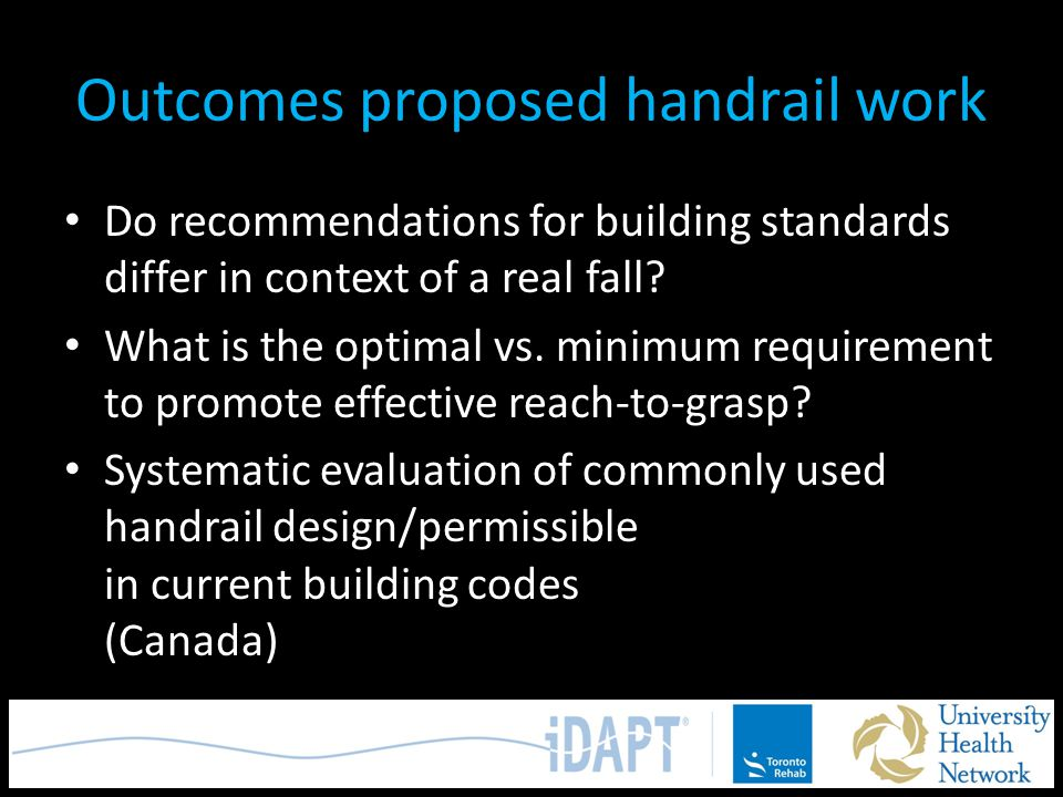 Outcomes proposed handrail work Do recommendations for building standards differ in context of a real fall? What is the optimal vs. minimum requiremen