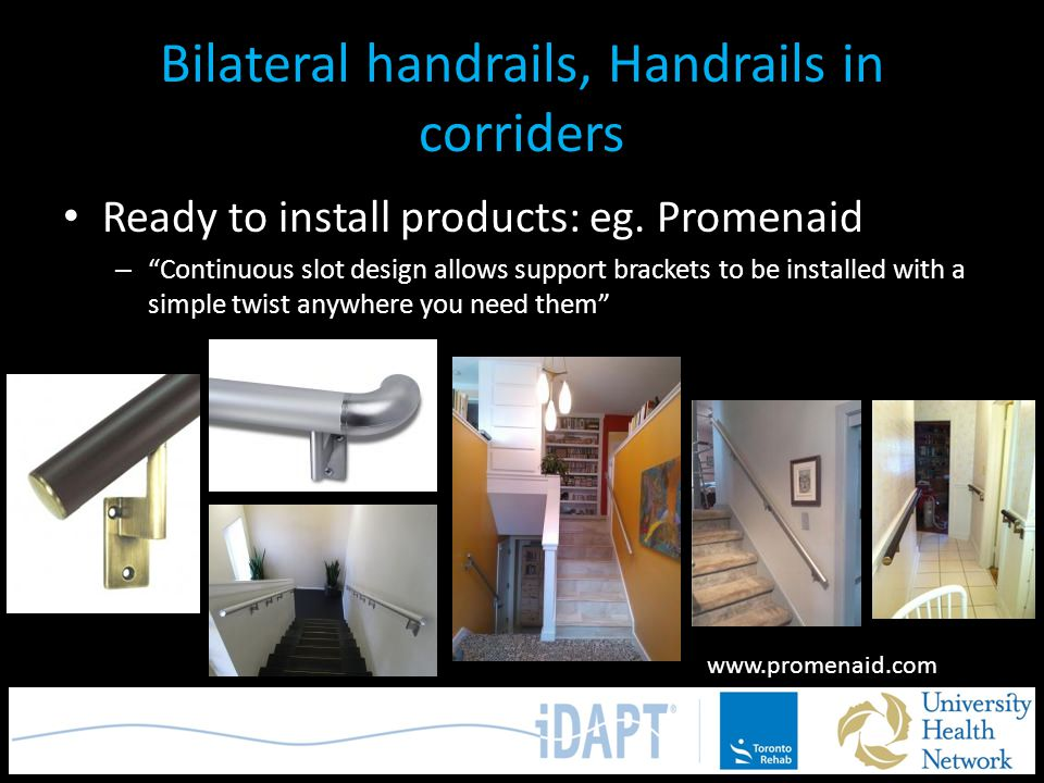 "Bilateral handrails, Handrails in corriders Ready to install products: eg. Promenaid – ""Continuous slot design allows support brackets to be installed"