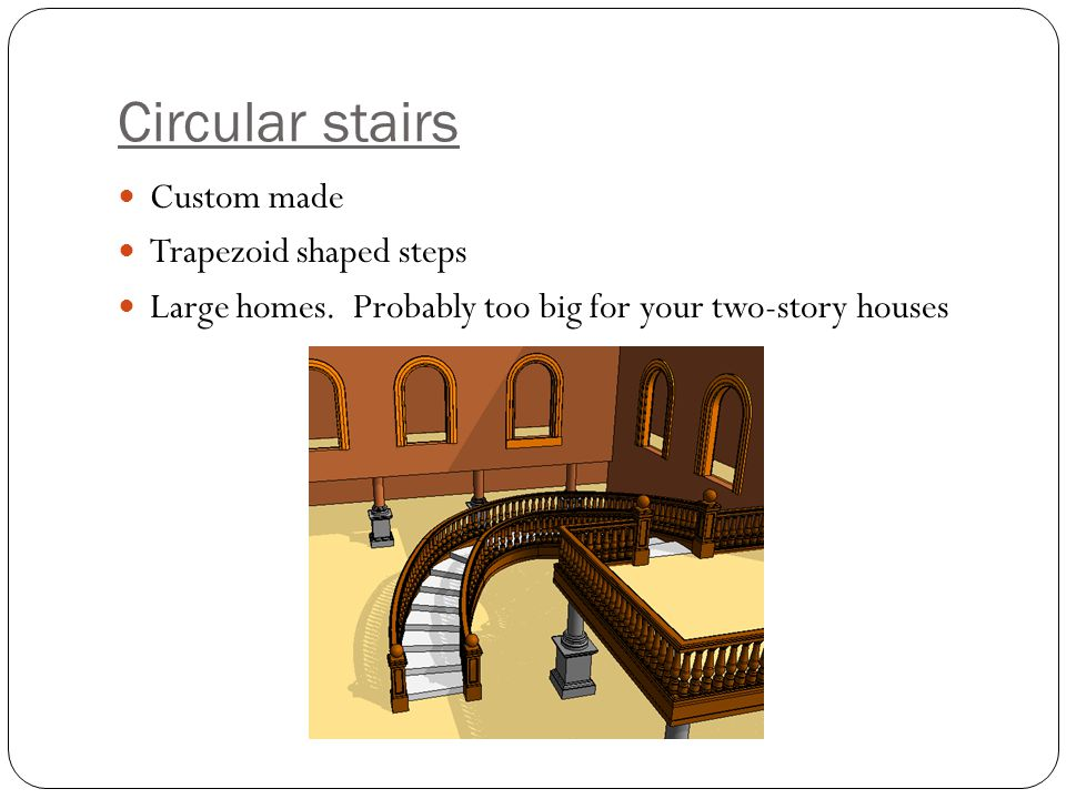 Circular stairs Custom made Trapezoid shaped steps Large homes.