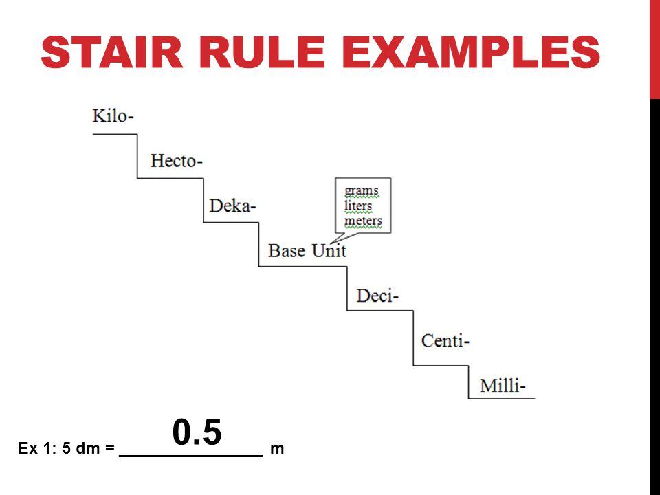 STAIR RULE EXAMPLES Ex 2: 38.2 dkg = ________________ cg 38200