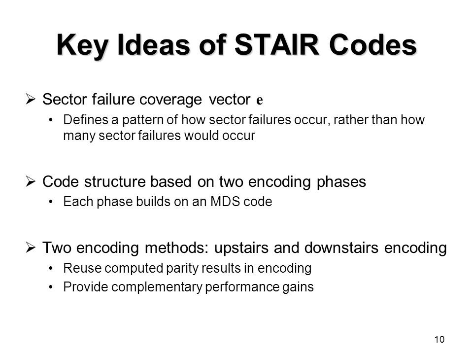 Key Ideas of STAIR Codes  Sector failure coverage vector e Defines a pattern of how sector failures occur, rather than how many sector failures would