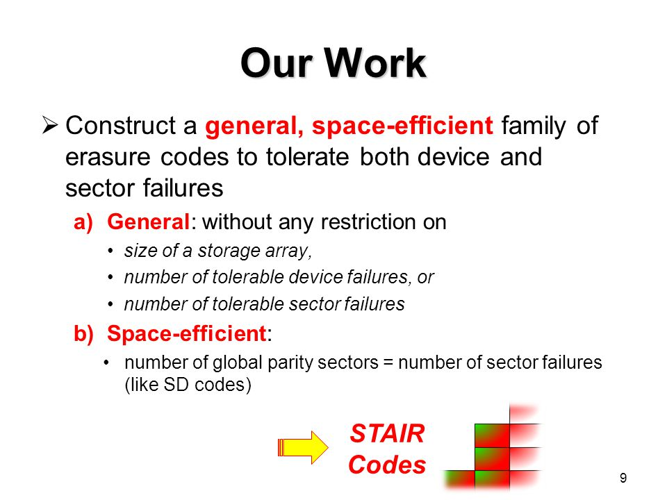 Our Work  Construct a general, space-efficient family of erasure codes to tolerate both device and sector failures a)General: without any restriction