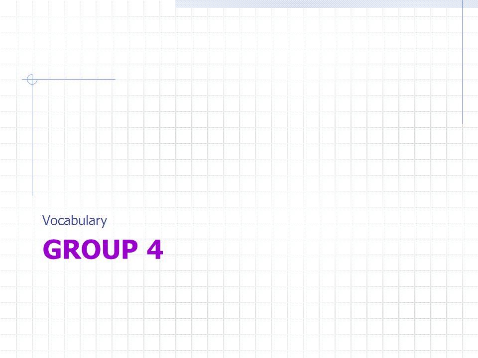 GROUP 4 Vocabulary