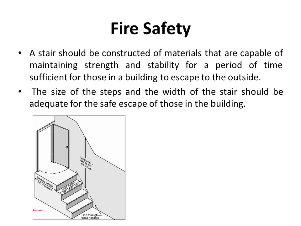 Fire Safety A stair should be constructed of materials that are capable of maintaining strength and stability for a period of time sufficient for those in a building to escape to the outside.