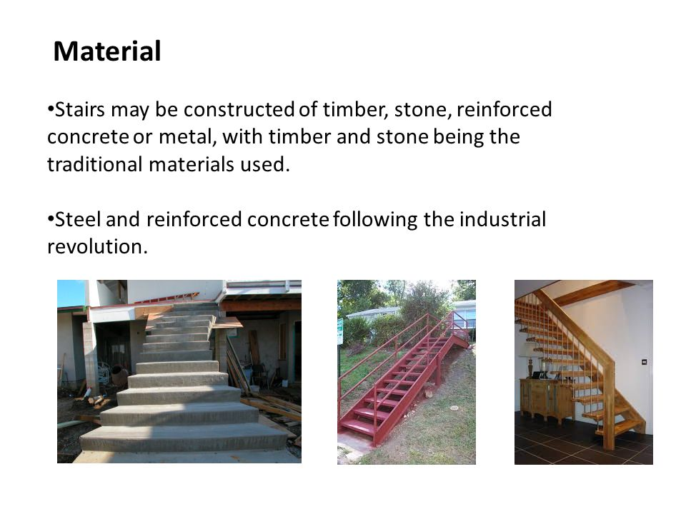 Stairs may be constructed of timber, stone, reinforced concrete or metal, with timber and stone being the traditional materials used.