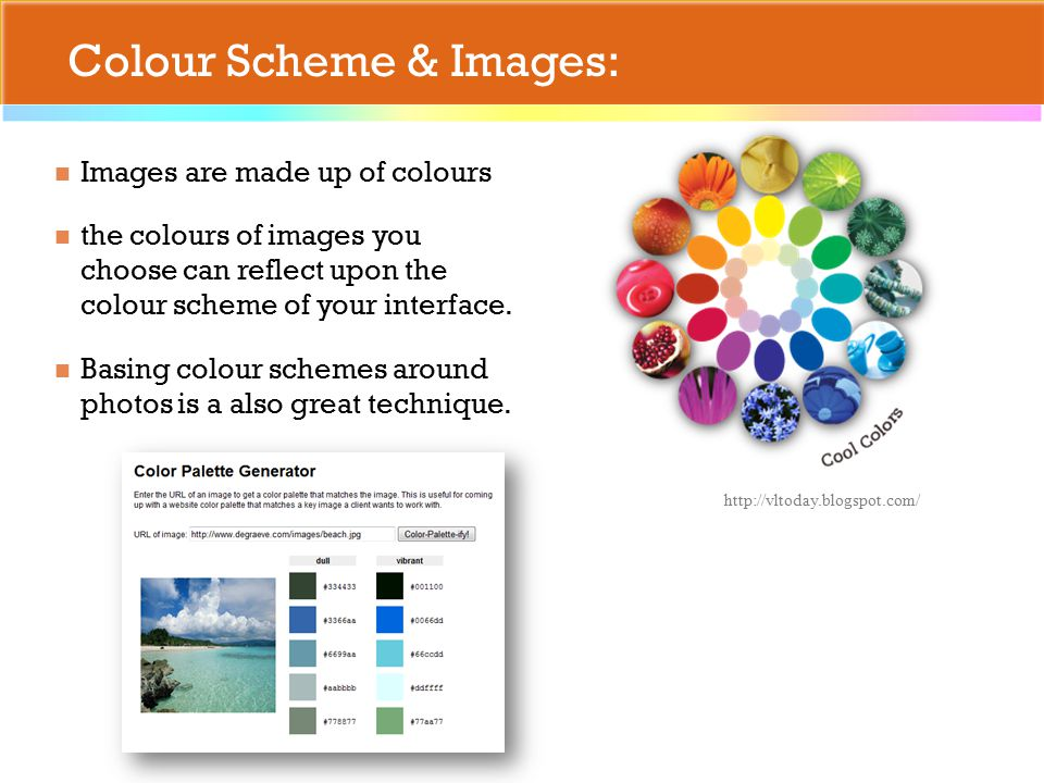 Colour Scheme & Images: Images are made up of colours the colours of images you choose can reflect upon the colour scheme of your interface.
