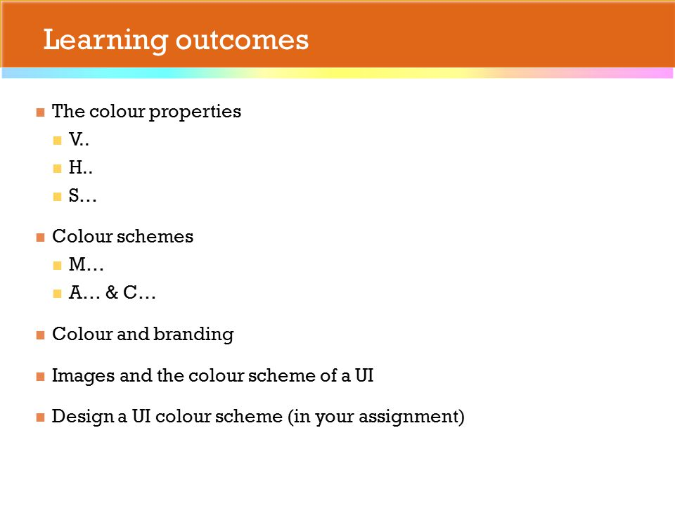 Learning outcomes The colour properties V.. H..