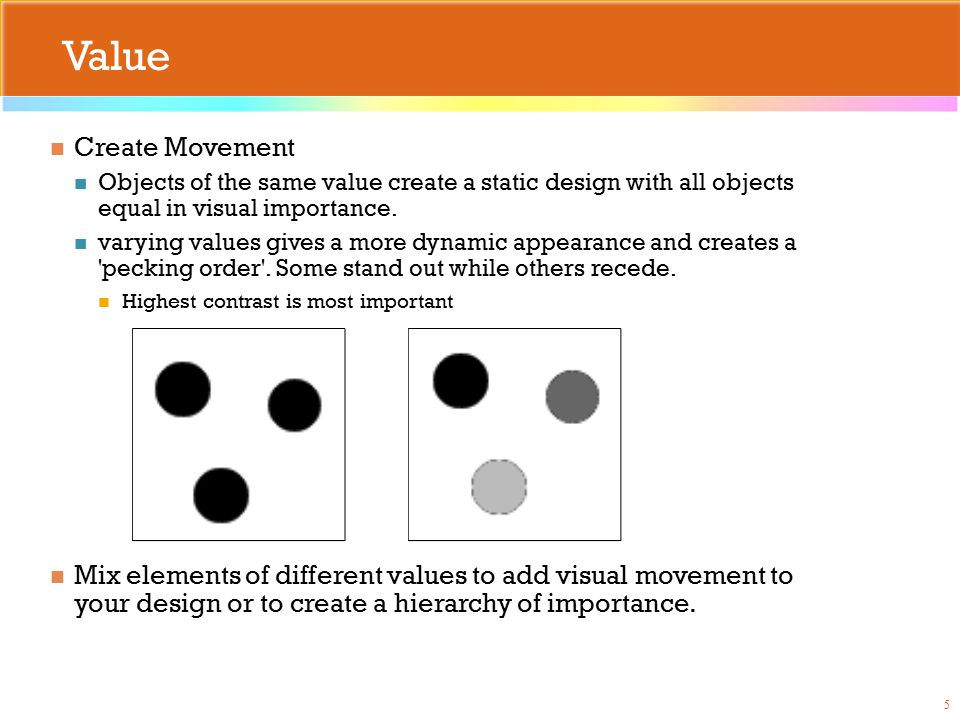 Value Create Movement Objects of the same value create a static design with all objects equal in visual importance.