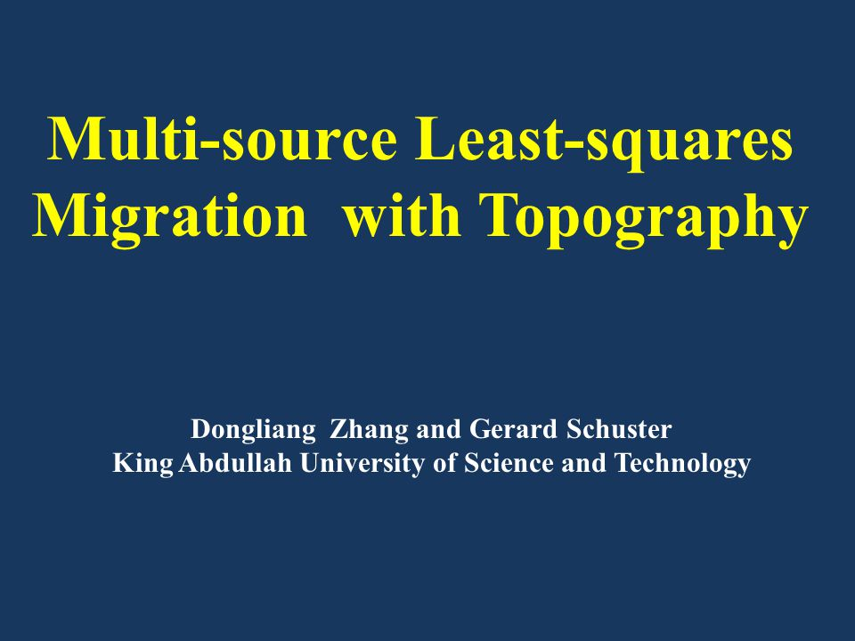 Multi-source Least-squares Migration with Topography Dongliang Zhang and Gerard Schuster King Abdullah University of Science and Technology