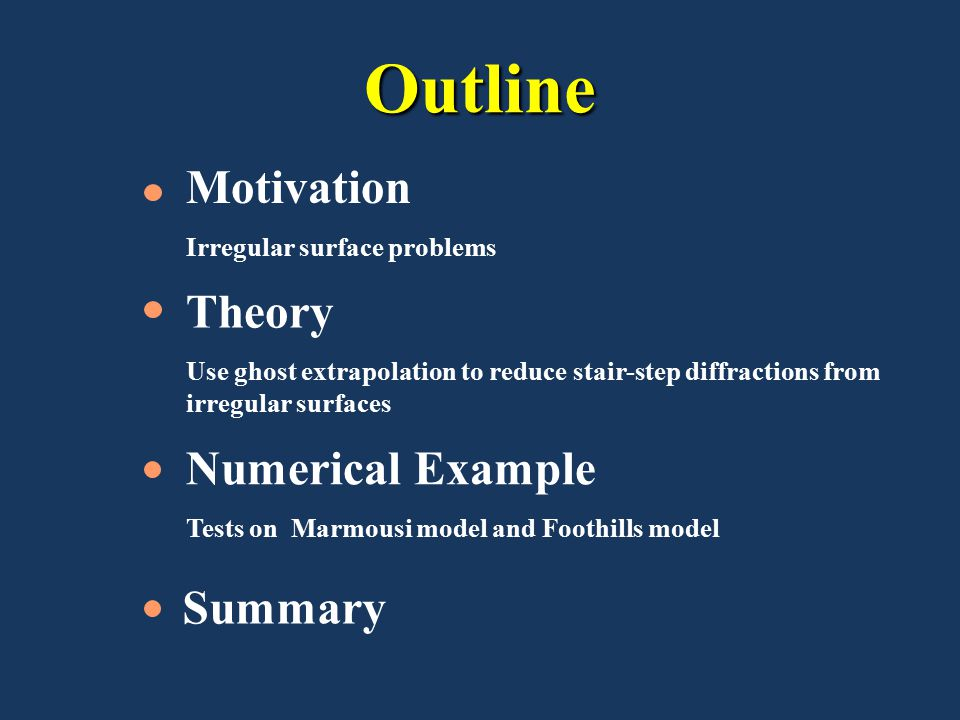 Outline Summary Theory Use ghost extrapolation to reduce stair-step diffractions from irregular surfaces Numerical Example Tests on Marmousi model and Foothills model Motivation Irregular surface problems