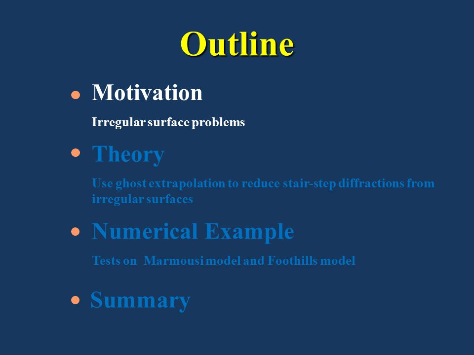 Outline Summary Theory Use ghost extrapolation to reduce stair-step diffractions from irregular surfaces Numerical Example Tests on Marmousi model and