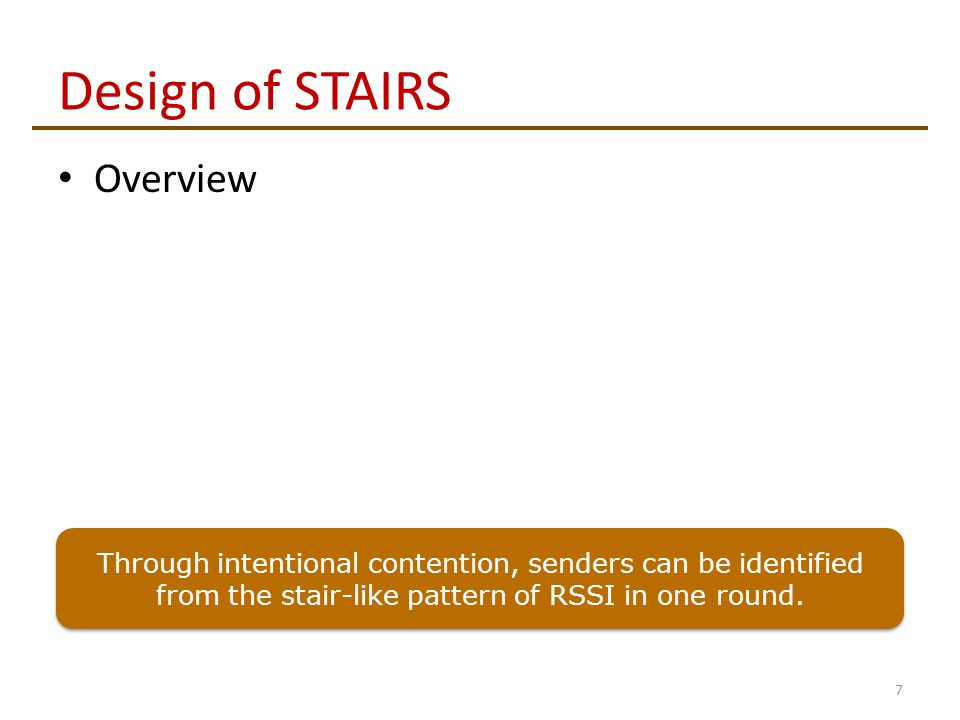 Design of STAIRS Overview 7 Through intentional contention, senders can be identified from the stair-like pattern of RSSI in one round.