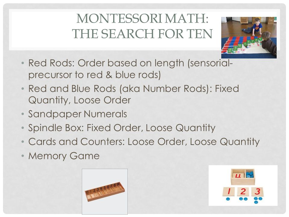 MONTESSORI MATH: THE SEARCH FOR TEN Red Rods: Order based on length (sensorial- precursor to red & blue rods) Red and Blue Rods (aka Number Rods): Fix