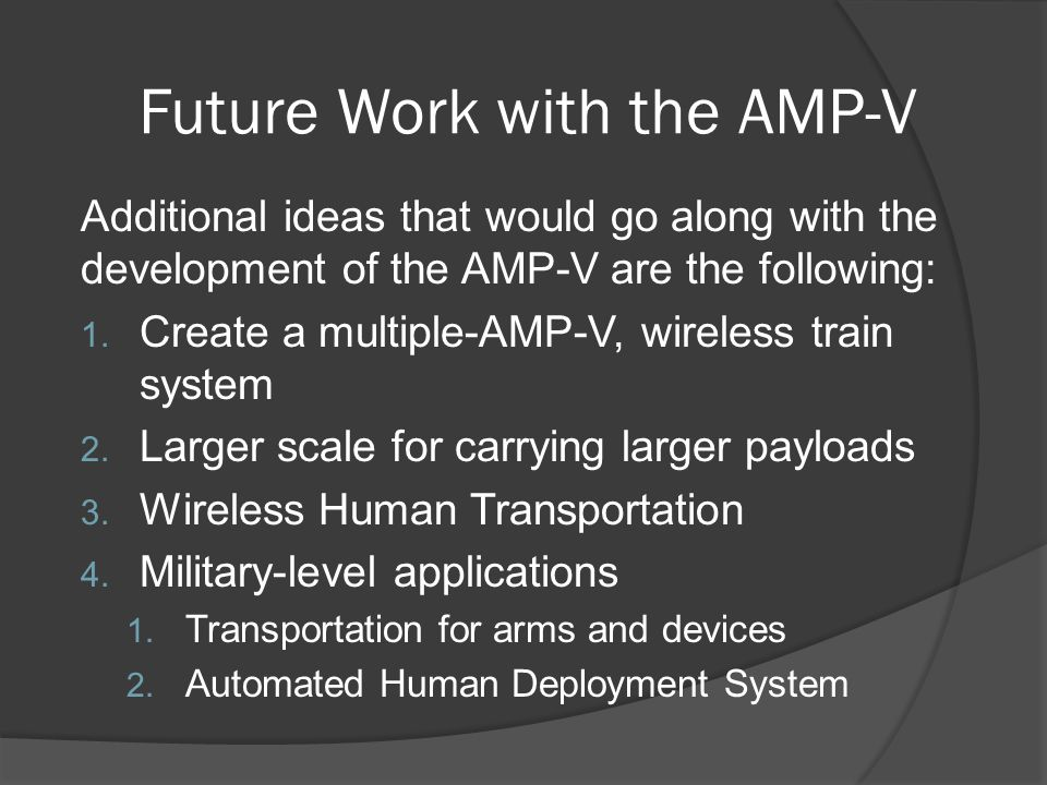Future Work with the AMP-V Additional ideas that would go along with the development of the AMP-V are the following: 1.