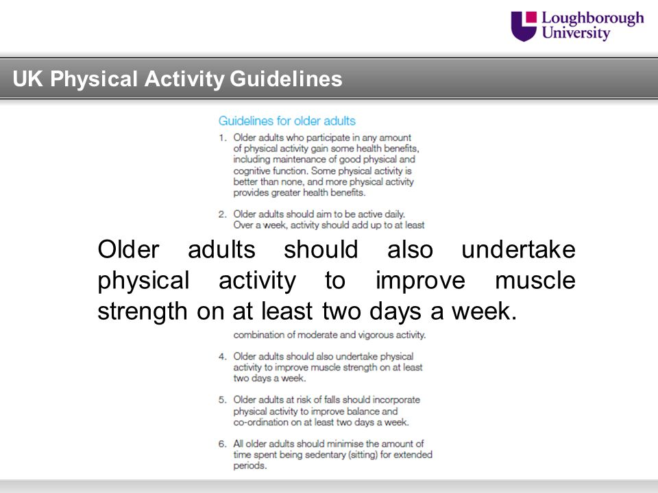 Older adults should also undertake physical activity to improve muscle strength on at least two days a week.