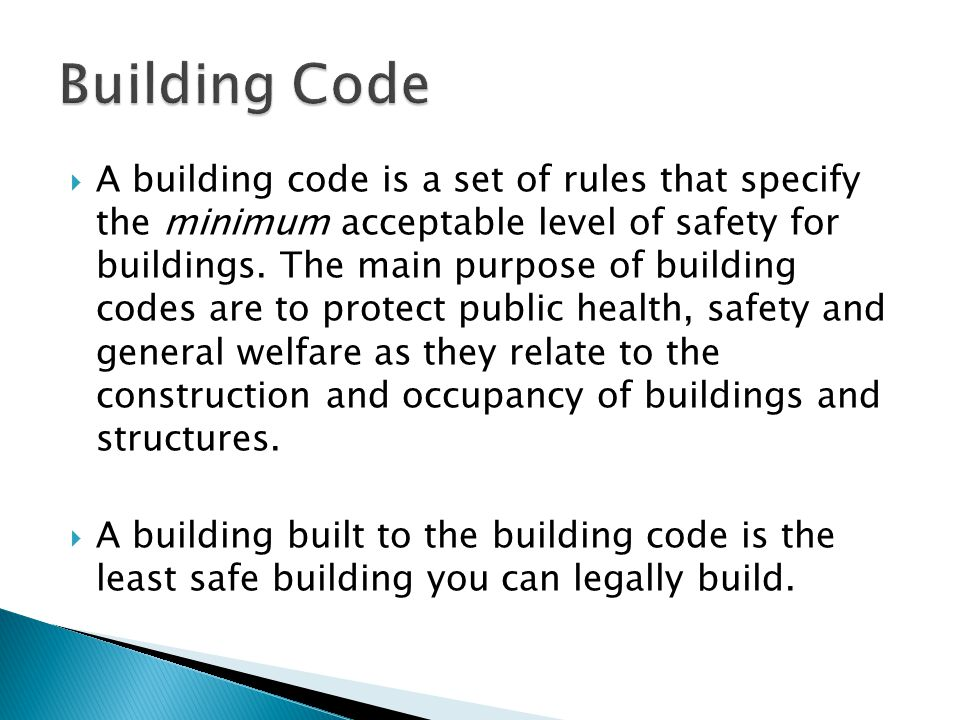  A building code is a set of rules that specify the minimum acceptable level of safety for buildings.