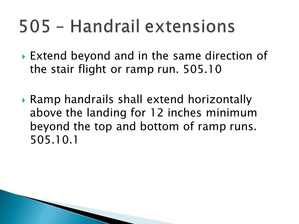  Extend beyond and in the same direction of the stair flight or ramp run.