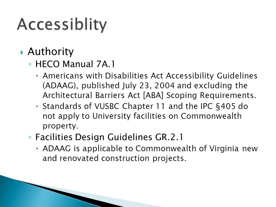  Authority ◦ HECO Manual 7A.1  Americans with Disabilities Act Accessibility Guidelines (ADAAG), published July 23, 2004 and excluding the Architectural Barriers Act [ABA] Scoping Requirements.