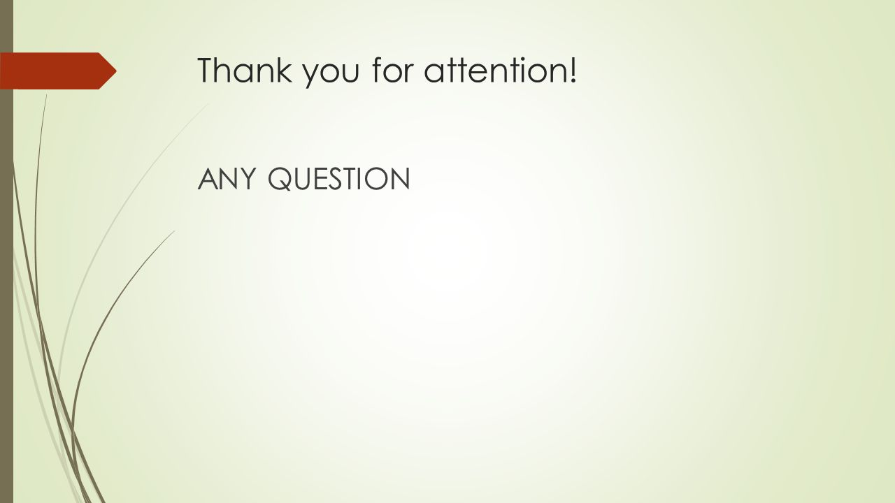 Thank you for attention! ANY QUESTION