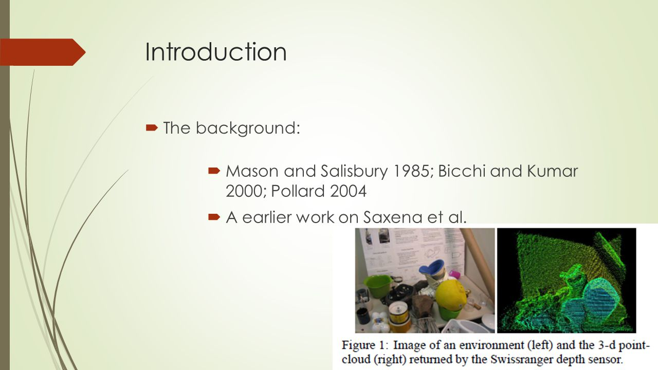 Introduction  The background:  Mason and Salisbury 1985; Bicchi and Kumar 2000; Pollard 2004  A earlier work on Saxena et al.