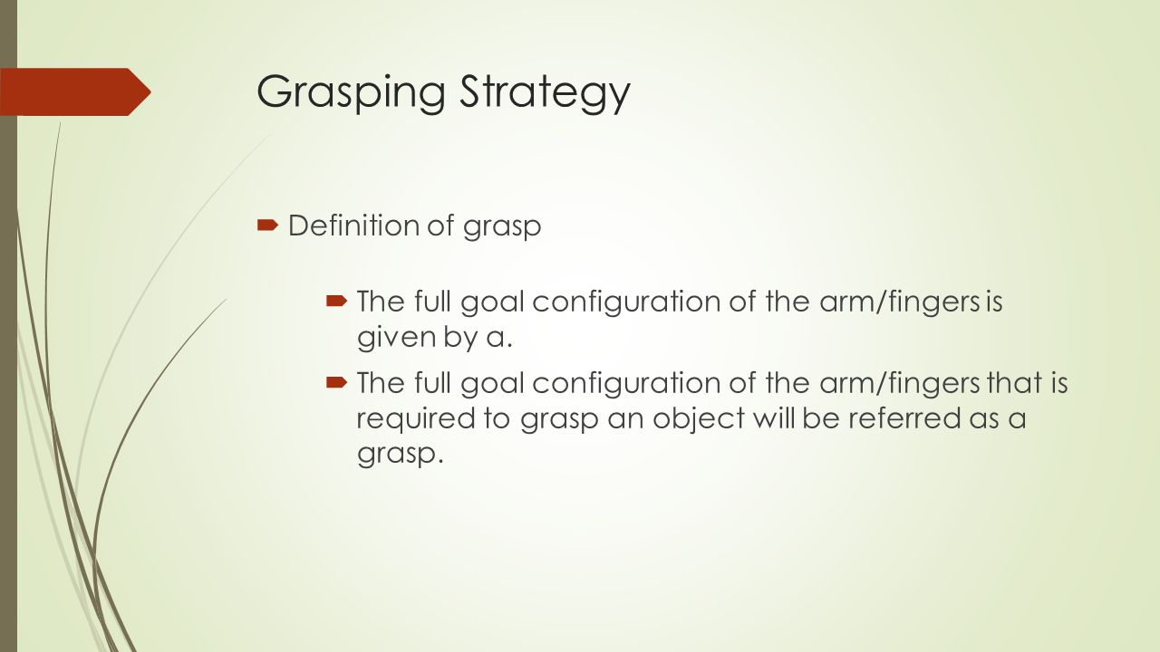 Grasping Strategy  Noting that a configuration has a very small chance of being the optimal configuration if either one of the two terms is very small.