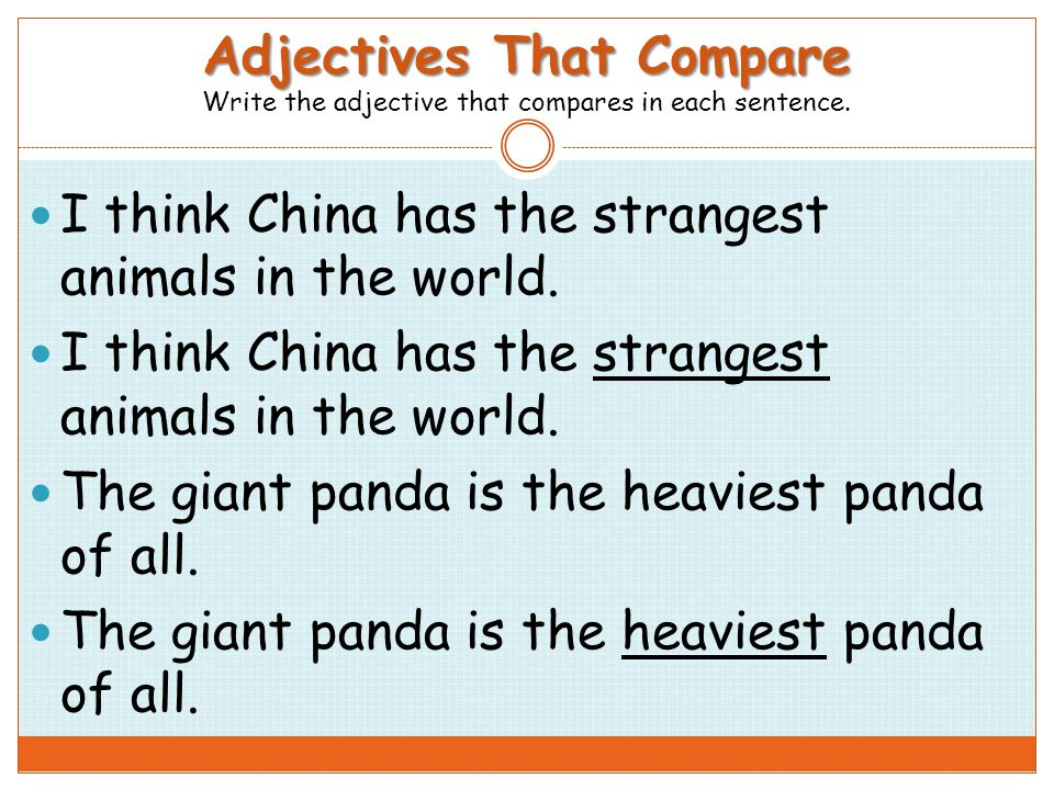 Adjectives That Compare Adjectives That Compare Write the adjective that compares in each sentence. I think China has the strangest animals in the wor