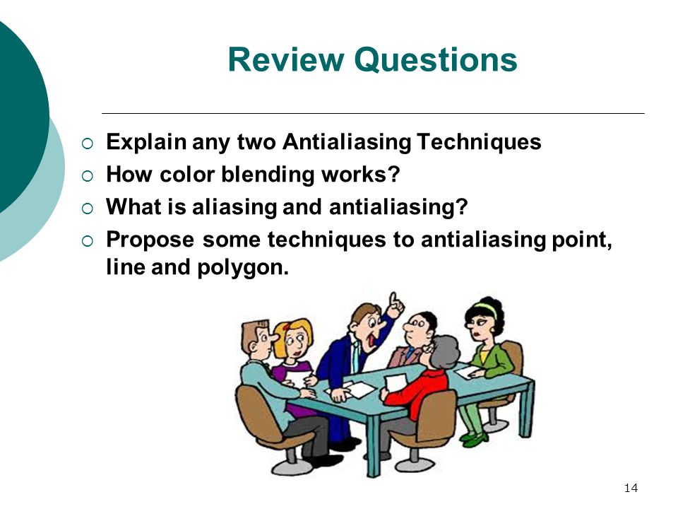 Review Questions  Explain any two Antialiasing Techniques  How color blending works.