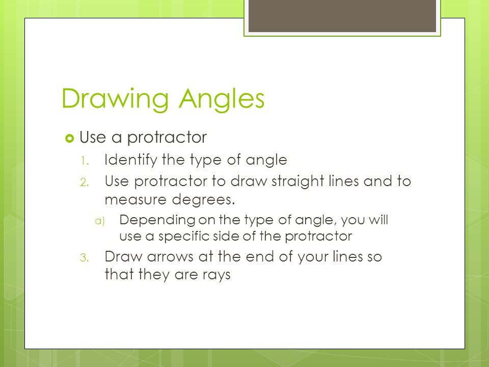 Drawing Angles  Use a protractor 1. Identify the type of angle 2.