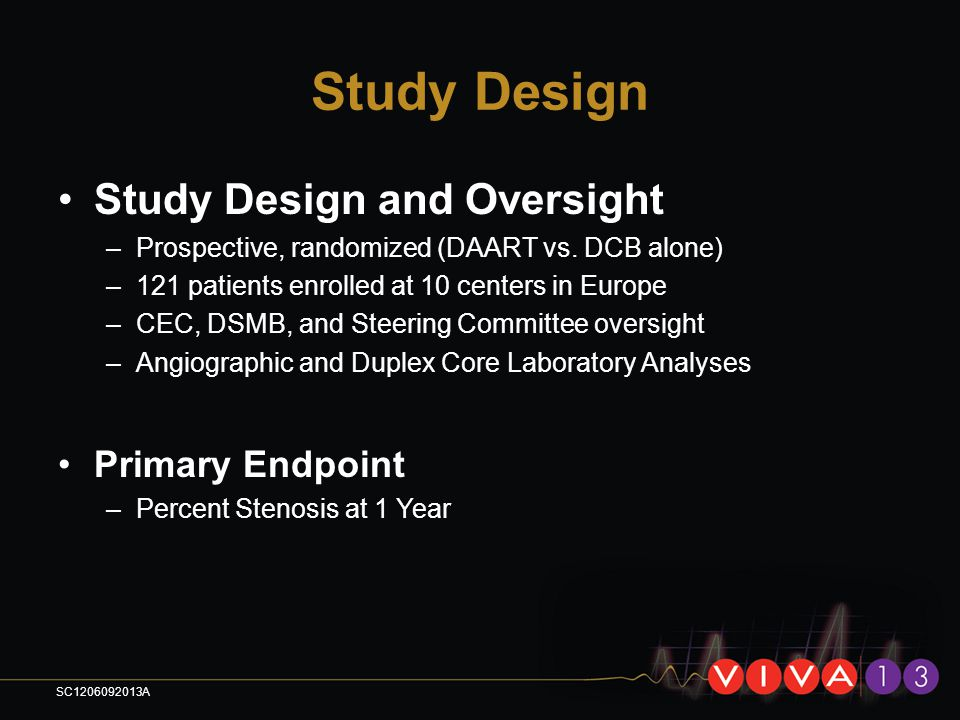 Study Design Study Design and Oversight –Prospective, randomized (DAART vs. DCB alone) –121 patients enrolled at 10 centers in Europe –CEC, DSMB, and