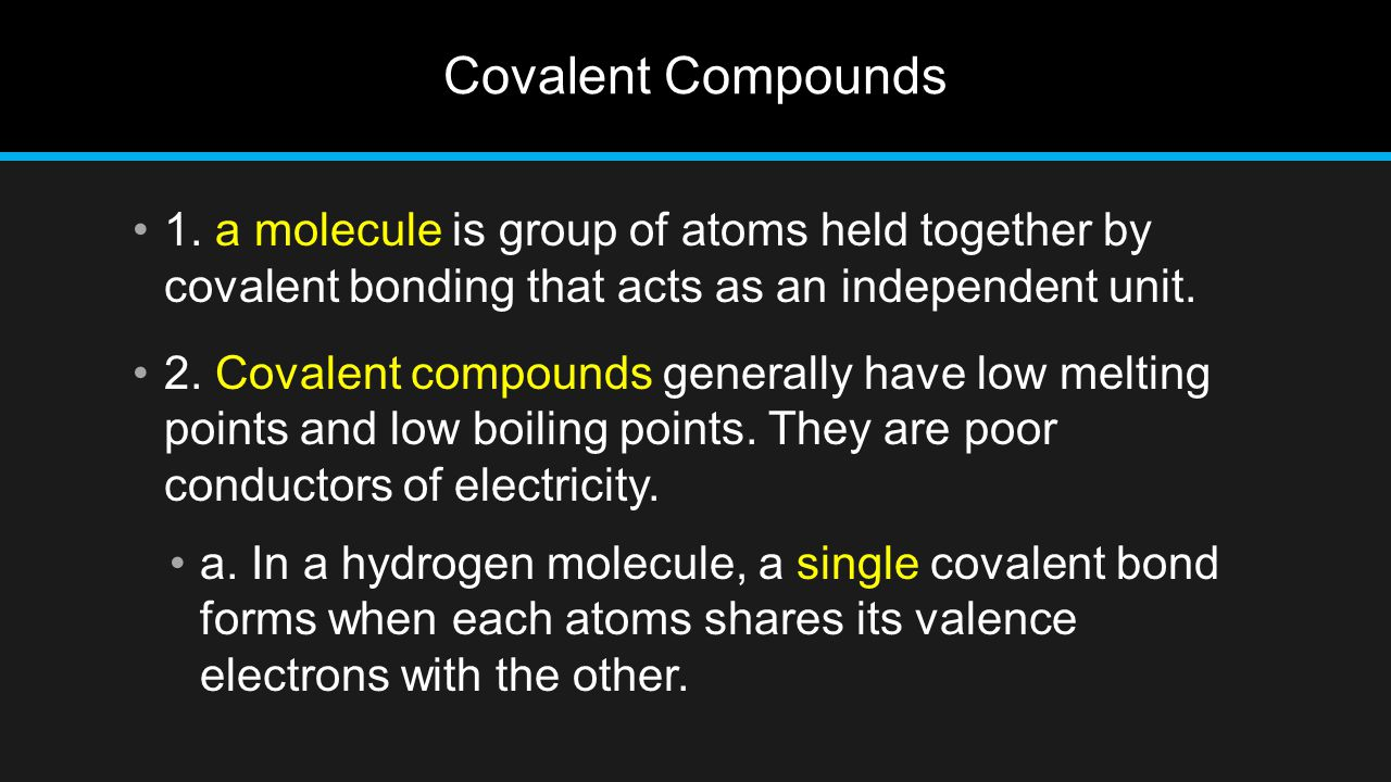 Covalent Compounds 1. a molecule is group of atoms held together by covalent bonding that acts as an independent unit. 2. Covalent compounds generally