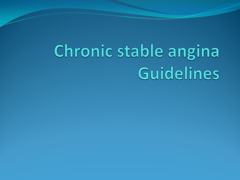Pharmacotherapy for Chronic Stable Angina CLASS INDICATION LEVEL OF EVIDENCE IIa 1.