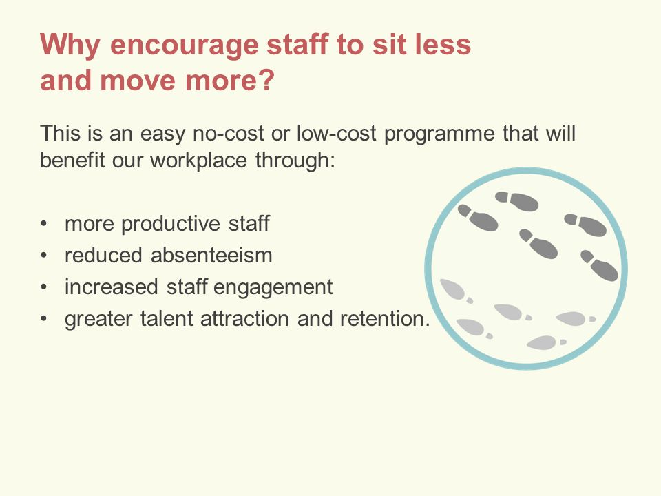 Why encourage staff to sit less and move more.