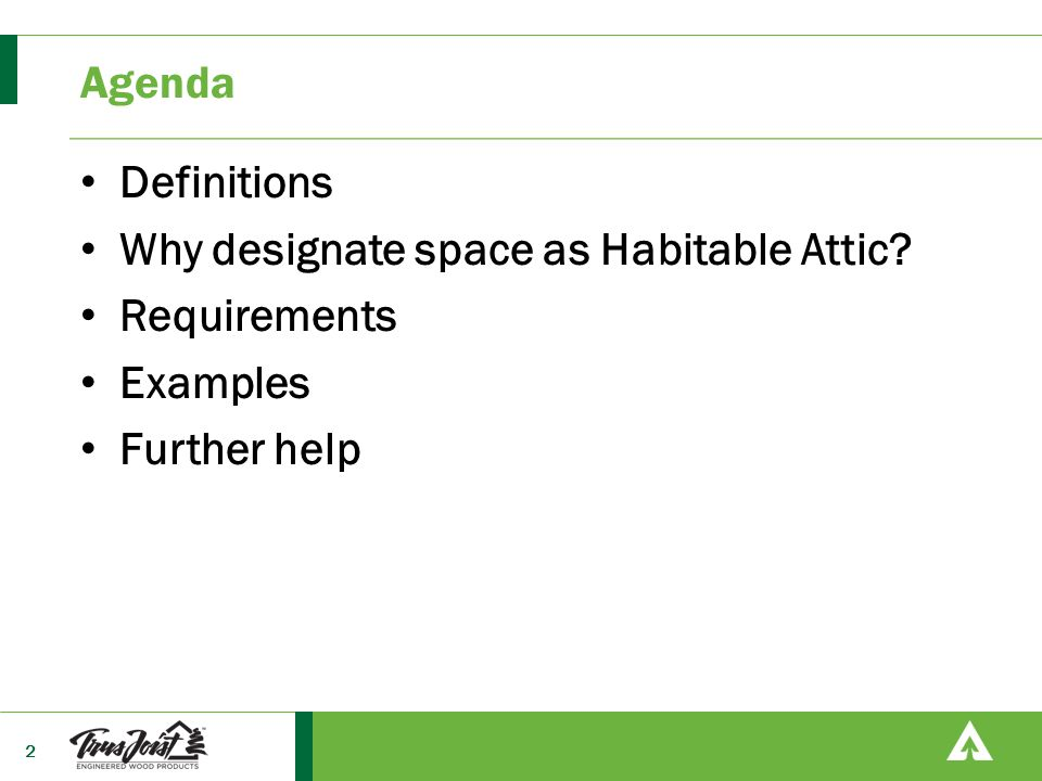 Agenda Definitions Why designate space as Habitable Attic? Requirements Examples Further help 2