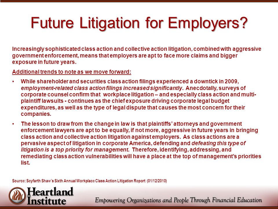 Future Litigation for Employers? Increasingly sophisticated class action and collective action litigation, combined with aggressive government enforce