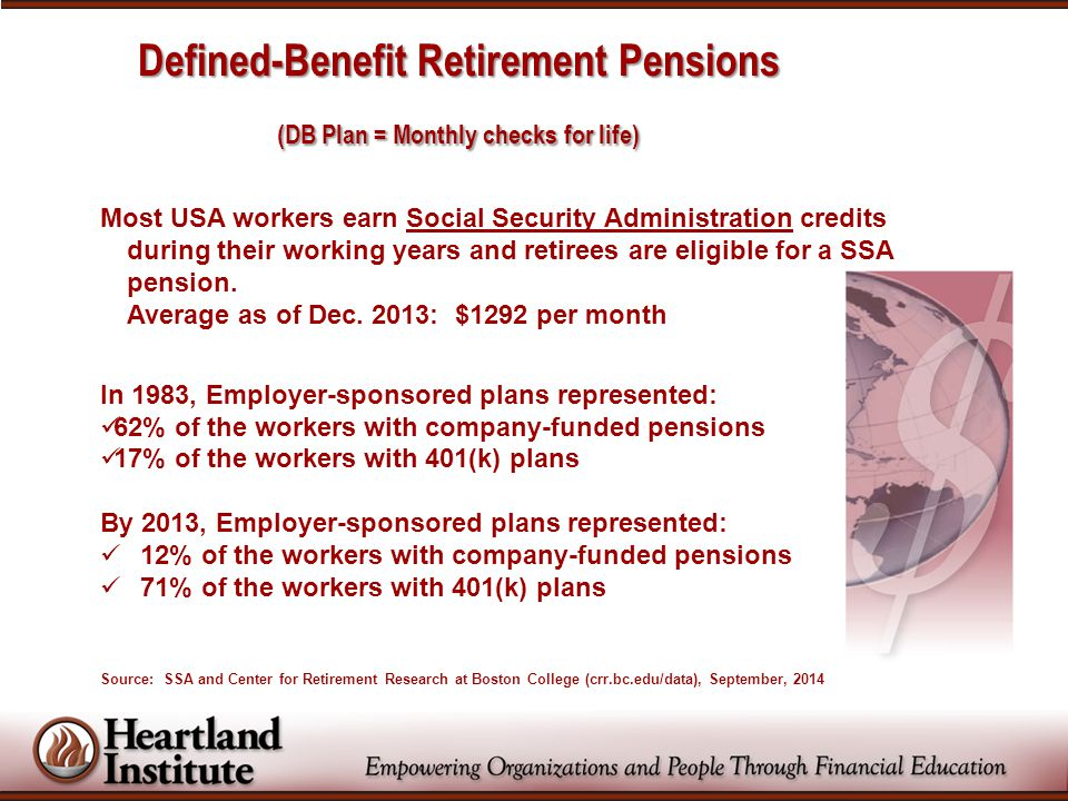 Defined-Benefit Retirement Pensions (DB Plan = Monthly checks for life) Most USA workers earn Social Security Administration credits during their work