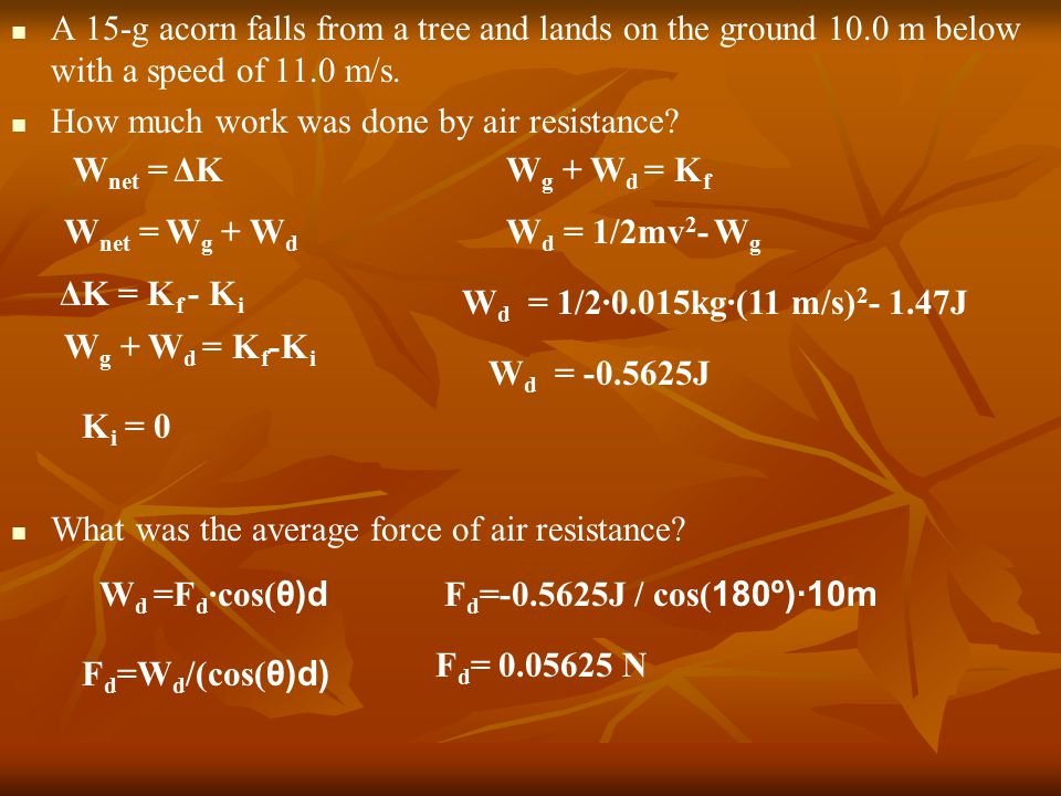 A 15-g acorn falls from a tree and lands on the ground 10.0 m below with a speed of 11.0 m/s.