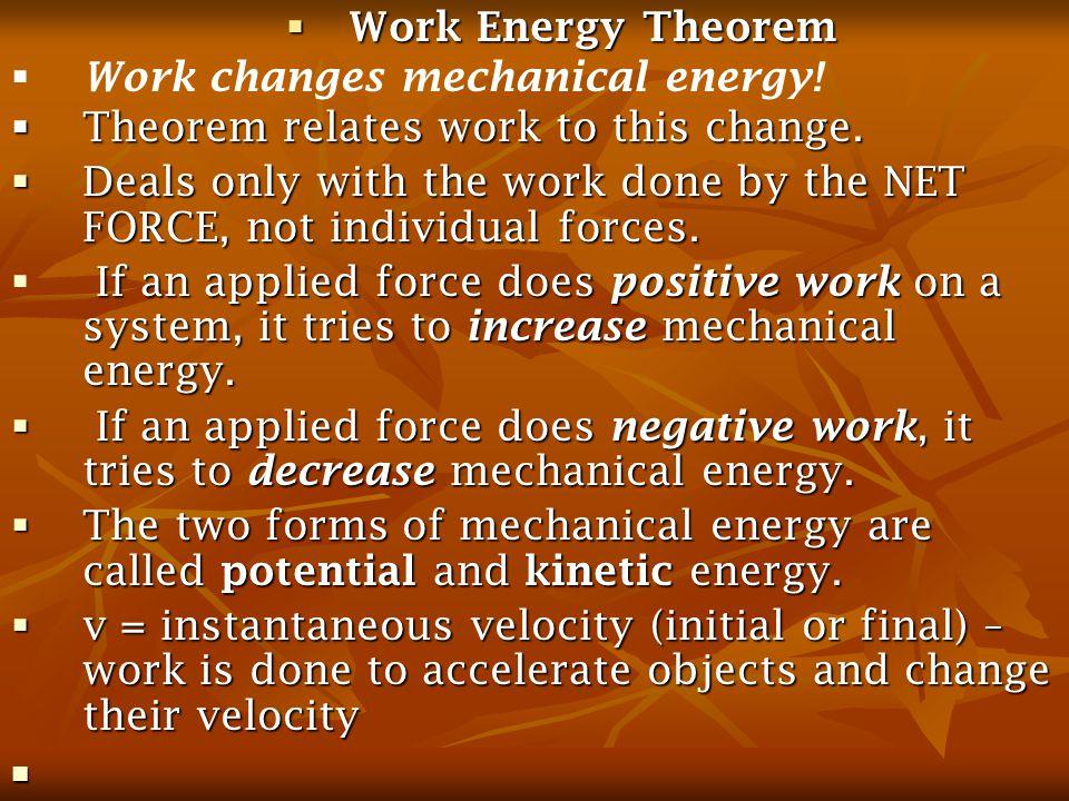  Work Energy Theorem   Work changes mechanical energy.