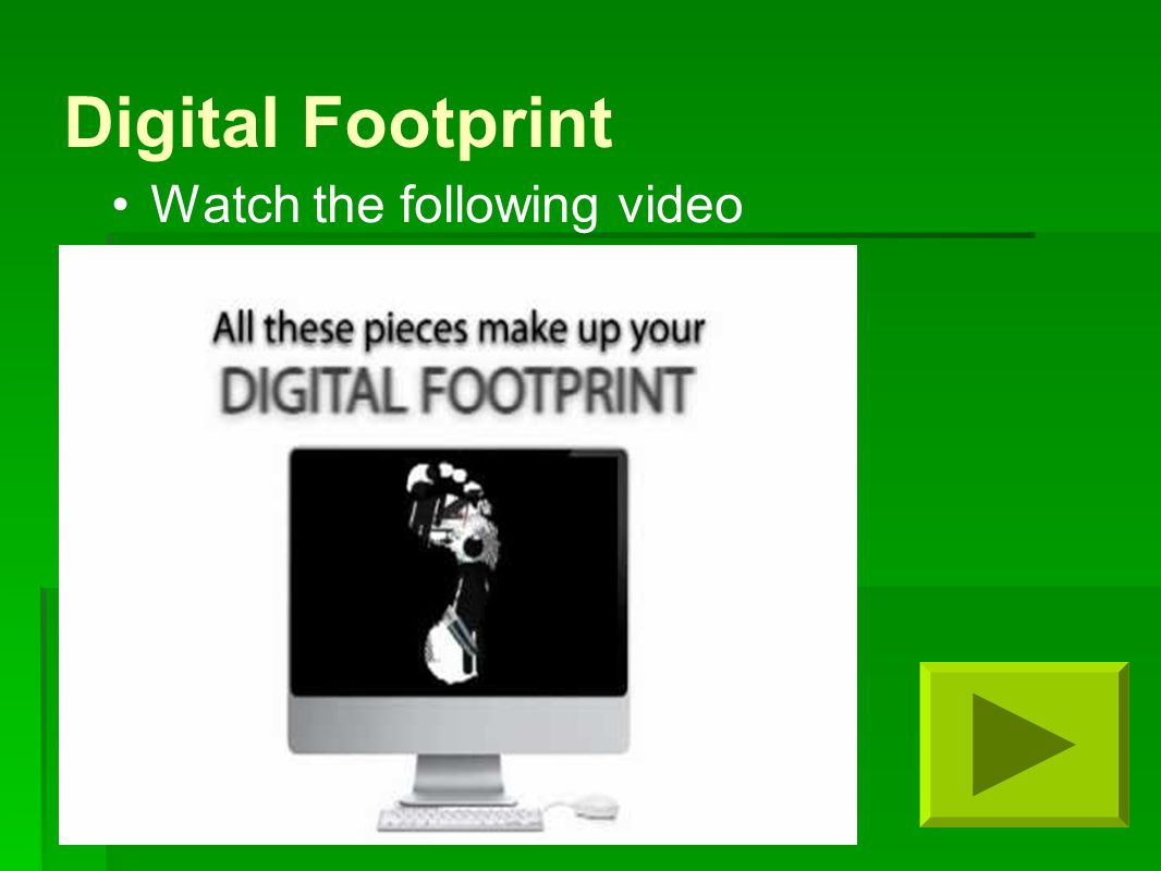 Digital Footprint Watch the following video