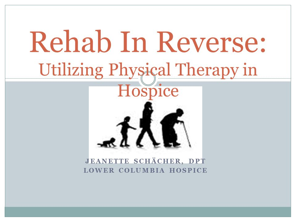 The Objectives 1.List the benefits of physical therapy to hospice patients.