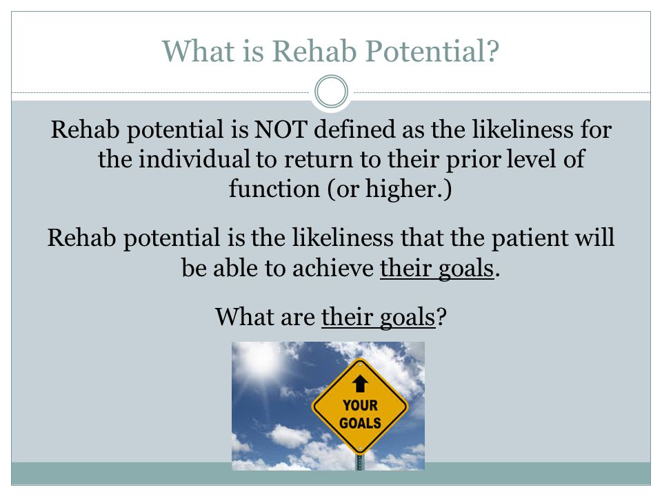 What is Rehab Potential.