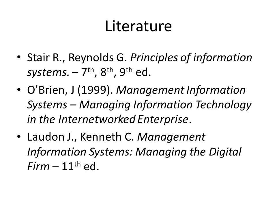 Literature Stair R., Reynolds G. Principles of information systems.