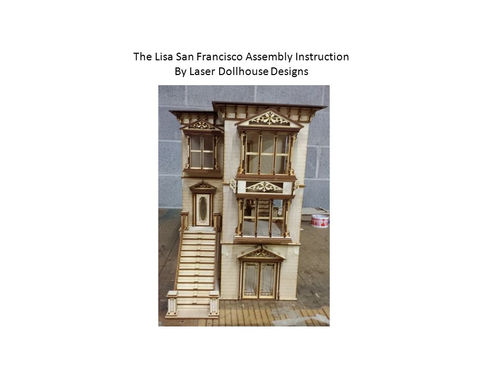 The Lisa San Francisco Assembly Instruction By Laser Dollhouse Designs