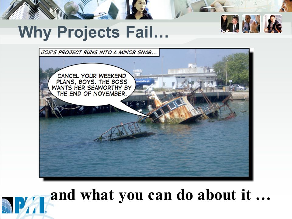 Why Projects Fail… and what you can do about it …