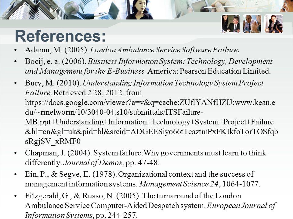 References: Adamu, M.(2005). London Ambulance Service Software Failure.